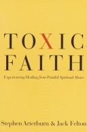 Toxic Faith by Stephen Arteburn and Jack Felton