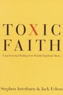 Toxic Faith by Stephen Arteburn and Jack Felton